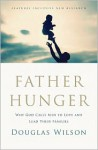 Father Hunger: Why God Calls Men to Love and Lead Their Families - Douglas Wilson