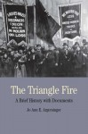 The Triangle Fire: A Brief History with Documents - Jo Ann Argersinger