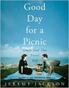 Good Day for a Picnic: Simple Food That Travels Well - Jeremy Jackson