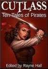 Cutlass: Ten Tales of Pirates - Rayne Hall, Douglas Kolacki, Jonathan Broughton, John Blackport