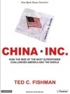 China, Inc.: How the Rise of the Next Superpower Challenges America and the World - Ted C. Fishman, Alan Alan, Alan Sklar