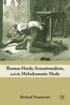 Thomas Hardy, Sensationalism, and the Melodramatic Mode - Richard Nemesvari