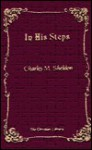 In His Steps: What Would Jesus Do? - Charles M. Sheldon