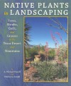 Native Plants in Landscaping: Trees, Shrubs, Cacti, and Grasses of the Texas Desert and Mountains - Michael Powell