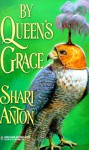 By Queen's Grace - Shari Anton