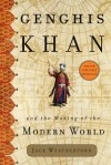 Genghis Khan and the Making of the Modern World - Jack Weatherford, J. McIver Weatherford