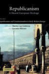 Republicanism: Volume 1, Republicanism and Constitutionalism in Early Modern Europe: A Shared European Heritage - Martin van Gelderen, Quentin Skinner