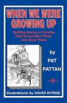 When We Were Growing Up: Uplifting Stories of Families That Turned Hard Times Into Good Times - Pat Pattan, David Byrne