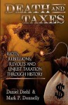 Death & Taxes: Riots, Rebellions, Revolutions and Unjust Taxation Through History - Daniel Diehl, Mark P. Donnelly
