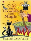The Trouble With Magic (Bewitching Mystery, #1) - Madelyn Alt