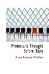 Protestant Thought Before Kant - Arthur Cushman McGiffert
