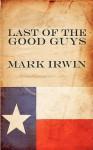 Last of the Good Guys - Mark Irwin