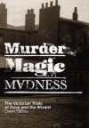 Murder, Magic, Madness: The Victorian Trials of Dove and the Wizard - Owen Davies