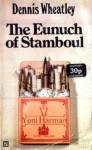 The Eunuch of Stamboul - Dennis Wheatley