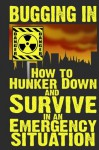 Bugging In: How to Hunker Down and Survive in an Emergency Situation (Stay Alive) - M. Anderson