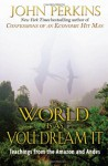 The World Is As You Dream It: Teachings from the Amazon and Andes - John Perkins