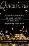 Quicksilver: A Revolutionary Way to Lead the Many and the Few -- Beginning with YOU - Michael O'Brien, Larry Shook