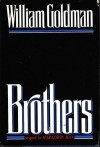 Brothers - William Goldman