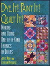 Dye It! Paint It! Quilt It!: Making and Using One-Of-A-Kind Fabrics in Quilts - Joyce Mori, Cynthia Myerberg