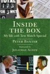 Inside The Box: The Real Story Of Test Match Special - Peter Baxter, Jonathan Agnew