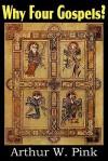 Why Four Gospels? - Arthur W. Pink