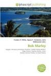 Bob Marley - Frederic P. Miller, Agnes F. Vandome, John McBrewster