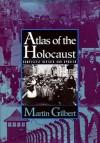 Atlas of the Holocaust - Martin Gilbert