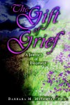 The Gift of Grief: A Journey of Discovery - Barbara Mitchell