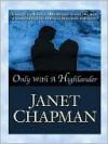 Only with a Highlander (Highlander, #5) - Janet Chapman