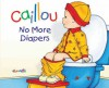 Caillou: No More Diapers - Christine L'Heureux, Pierre Brignaud