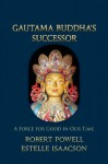 Gautama Buddha's Successor: A Force for Good in Our Time - Robert Powell, Estelle Isaacson