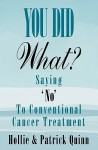 You Did What? Saying 'No' To Conventional Cancer Treatment - Hollie Quinn, Patrick Quinn