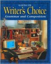 Writer's Choice: Grammar and Composition, Grade 11, Student Writer's Choice: Grammar and Composition, Grade 11, Student Edition Edition - Glencoe/McGraw-Hill, McGraw-Hill Publishing