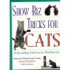 Show Biz Tricks For Cats: 30 Fun And Easy Tricks You Can Teach Your Cat - Anne Gordon, Steve Duno