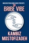 The Bribe Vibe - Kambiz Mostofizadeh