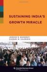 Sustaining India's Growth Miracle (Columbia Business School Publishing) - Jagdish N. Bhagwati, Charles W Calomiris