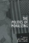 The Politics of Moralizing - Jane Bennett, Michael J. Shapiro