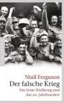 Der falsche Krieg: Der Erste Weltkrieg und das 20. Jahrhundert (German Edition) - Niall Ferguson, Klaus Kochmann