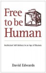 Free to be Human: Intellectual Self-Defence in an Age of Illusions - David Edwards