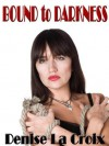 Bound to Darkness - Denise La Croix