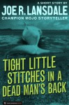 Tight Little Stitches in a Dead Man's Back - Joe R. Lansdale