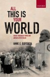 All This Is Your World: Soviet Tourism at Home and Abroad After Stalin - Anne E. Gorsuch