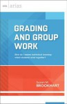 Grading and Group Work: How do I assess individual learning when students work together? (ASCD Arias) - Susan M. Brookhart