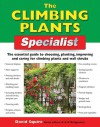 The Climbing Plants Specialist: The Essential Guide to Choosing, Planting, Improving and Caring for Climbing Plants and Wall Shrubs - David Squire, Alan Bridgewater, Gill Bridgewater
