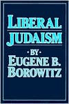 Liberal Judaism - Eugene B. Borowitz