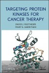 Targeting Protein Kinases for Cancer Therapy - David Matthews, Mary E. Gerritsen