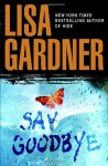 Say Goodbye: An FBI Profiler Novel - Lisa Gardner