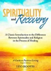 Spirituality and Recovery: A Classic Introduction to the Difference Between Spirituality and Religion in the Process of Healing - Leo Booth