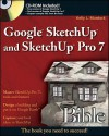 Google SketchUp and SketchUp Pro 7 Bible - Kelly L. Murdock