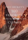 Fred Beckey's 100 Favorite North American Climbs - Fred Beckey, Barry Blanchard